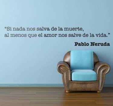 De nuestra colección de vinilos frases destacamos esta cita poética realizada por el escritor chileno Pablo Neruda.