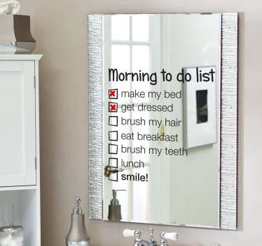 Mirror - Fun and playful feature to place on your mirror. A morning to do list as you wake up in the morning to follow.