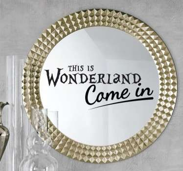 "Mirror - Inspired by the childhood classic Alice in Wonderland. A decal with the words ""This is Wonderland, Come in""."