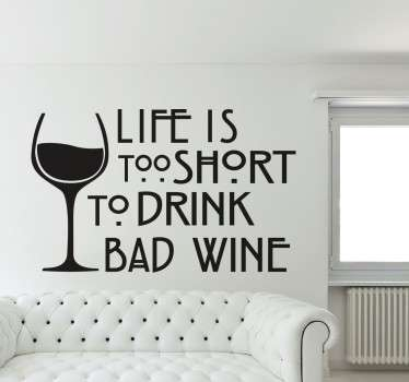 This wall sticker contains the English text 'Life is too short to drink bad wine'.