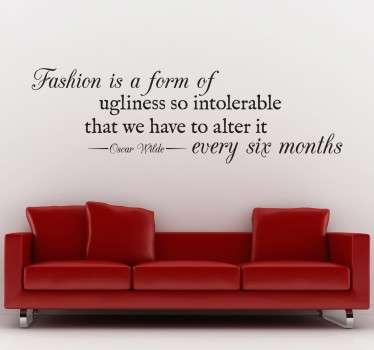 "Wall Art Quotes - Quote by Irish author Oscar Wilde, ""Fashion is a form of ugliness so intolerable that we have to alter it every six months""."