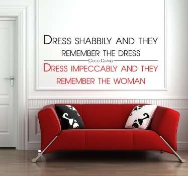 "La célèbre phrase de Coco Chanel sur sticker : ""Dress shabbily and they remember the dress, Dress impeccably and they rememeber the woman""."