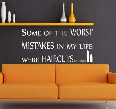 "Wall Quote Art - Fashion - Quote by American musician Jim Morrison, ""Some of the worst mistakes in my life were haircuts"""
