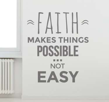 "Wall sticker che raffigura una frase motivazionale in inglese ""Faith makes things possible not easy""."