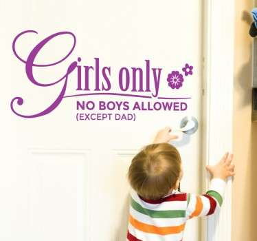 "Kids Wall Stickers - ""Girls only. No boys alllowed (except Dad)"". Wall art quote feature for children."