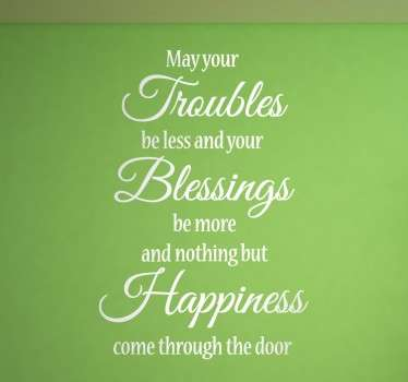 "Wall Stickers - ""May your troubles be less and your blessings be more and nothing but happiness come through your door"""