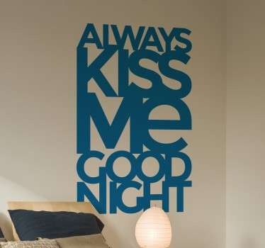 "En fantastisk ""Always kiss me good night"" sticker til at give dit soveværelse et personligt præg og en fantastisk atmosfære."