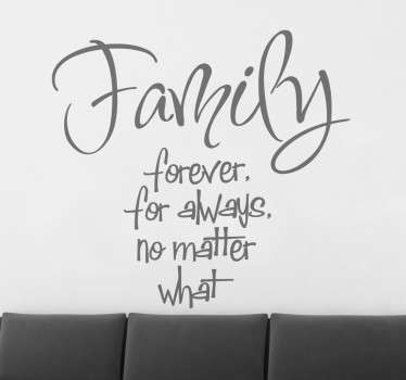 A fantastic phrase to express your love for your family! A decal from our superb collection of family and friends quotes stickers.