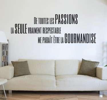 """Sticker texte """"De toutes les passions, la seule vraiment respectable me parait être la gourmandise"""", citation amusante et idéal pour décorer les murs de votre cuisine."""