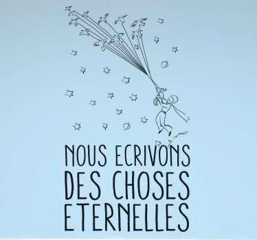"""Sticker texte """"Nous écrivons des choses éternelles"""", célèbre citation issue du Petit Prince d'Antoine de Saint-Exupéry."""
