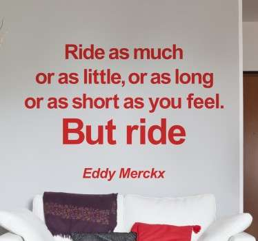 "Sticker texte ""Ride as much or as little..."", citation par Eddy Merckx pour vous donner de la motivation et pour atteindre vos objectifs."