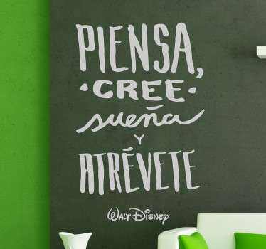"""Vinilos Disney con una cita del famoso creador de Mickey Mouse y el Pato Donald. Esta cita expones lo siguiente: """"Piensa, cree, sueña y atrévete"""""""