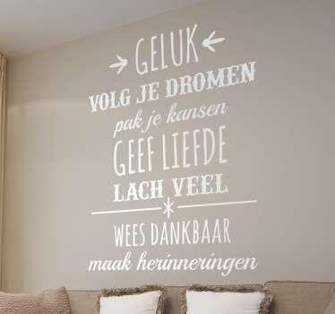 Breng geluk en motivatie in huis met deze muurtekst De sticker bestaat uit een tekst vol met motivatie om iedere dag weer vrolijk op weg te gaan.