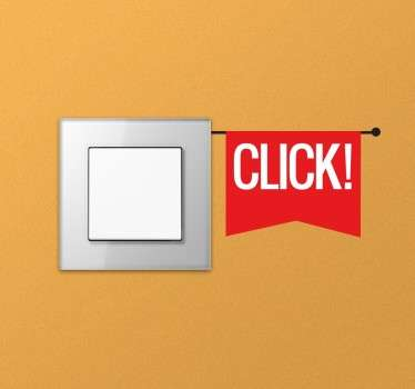 A fun sticker with the word 'click' on a little flag. Designed especially for light switches or plug sockets.