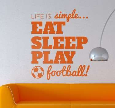 "A fantastic football wall sticker illustrating a fun phrase explaining ""life is simple... eat sleep play football!"". All you have to do is eat, sleep, and play football. Great text wall sticker for those that love the beautiful sport!"