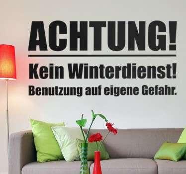 Außergewöhnlicher Text Sticker für das Wohnzimmer, Büro unt anderen Räumen. Achtung - Kein Winterdienst!