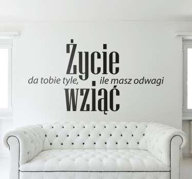 Naklejka na ścianę z napisem po polsku. Naklejka motywacyjna na ścianę z napisem Życie da tobie tyle ile masz odwagi wziąć.
