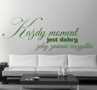 Naklejka na ścianę z napisem motywującym do wprowadzenia zmian w naszym życiu. Napisy na ściane do sypialni lub salonu.