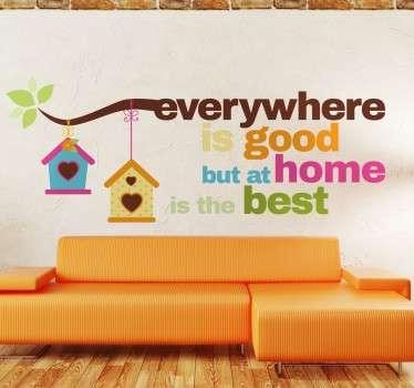 Muursticker Everywhere Good But Home Is Best