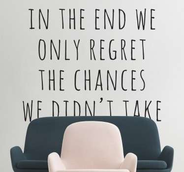 "Sticker mural de la citation ""in the end we only regret the chances we didn't take"" qui vous gardera motiver pour toute la journée."