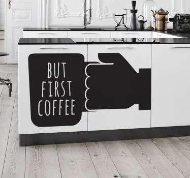Aufkleber Küche First Coffee