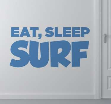 "Wall sticker decorativo per tutti i giovani surfisti, che raffigura la scritta in inglese ""Eat, Sleep,Surf""."
