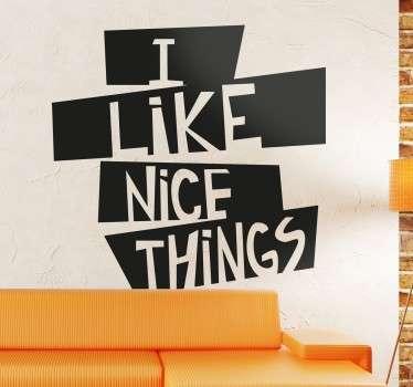 I Like Nice Things Sticker