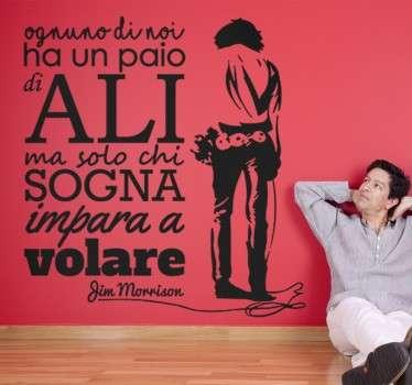 """Wall sticker decorativo che raffigura uno delle frasi più famose di Jim Morrison """"Ognuno ha un paio di ali, ma solo chi sogna impara a volare""""."""