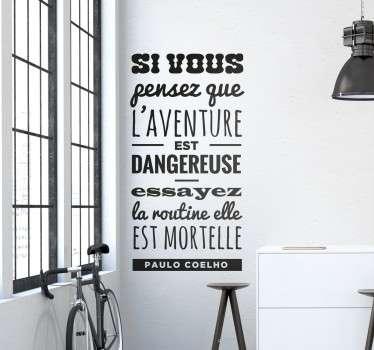 """Sticker mural de la citation du portugais Paulo Coelho """"Si vous pensez que l'aventure est dangereuse, essayez la routine elle est mortelle."""""""