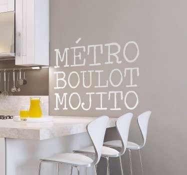 """Sticker mural texte amusant """"Métro Boulot Mojito"""" qui apportera joie et bonne humeur dans votre maison, surtout après le travail !"""