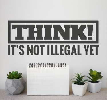 "Original text sticker with the protesting slogan, ""Think! It's not illegal yet"" to remind us of our freedom to have our own ideas. A bold decal with an important message for you to place anywhere in your home or office available in fifty different colours."