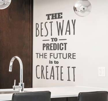 "Een muursticker met de tekst ""The best way to predict the future is to create it"". Kleur en afmetingen aanpasbaar. Ervaren ontwerpteam."