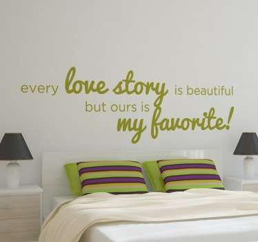 'Every love story is beautiful, but ours is my favourite!'- a sweet text wall sticker to creating a warm and loving atmosphere in your home.