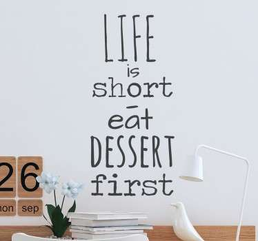 'Life is short- eat dessert first'. A wall quote sticker to decorate your home or business with a great phrase to live by.