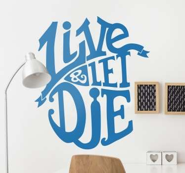Autocolante decorativo com o texto Live and Let Die, que é o título de uma música famosa de Paul McCartney e o nome do filme de James Bond de 1973.