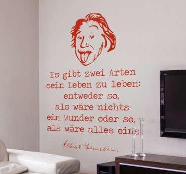 """""""Es gibt zwei Arten sein Leben zu leben: entweder so, als wäre nichts ein Wunder oder so, als wäre alles eins"""" – Albert Einstein Zitat als Wandtattoo"""
