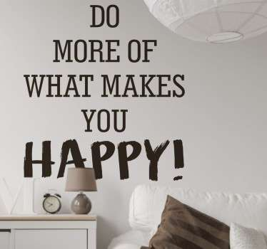 "Vinilo de texto con la frase ""Do more of what makes you happy"". Un adhesivo que decorará las paredes de tu hogar para dar un toque especial."