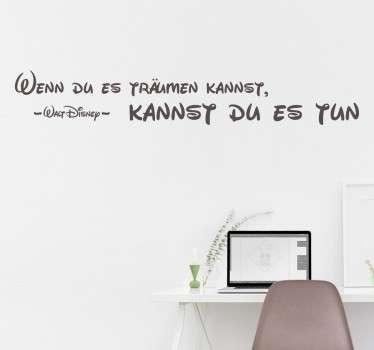 """Das Zitat """"Wenn du es träumen kannst, kannst du es tun"""" als Wandtattoo mit der passenden Schrift. Dekoriere die Wände mit dieser geschmackvollen Deko"""