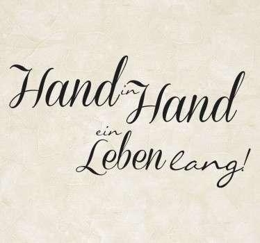 Hand in Hand ein Leben lang - dekoratives Wandtattoo für Ihr Zuhause. Besonders passend zur Hochzeit oder danach. Über dem Bett oder dem Hochzeitsfoto