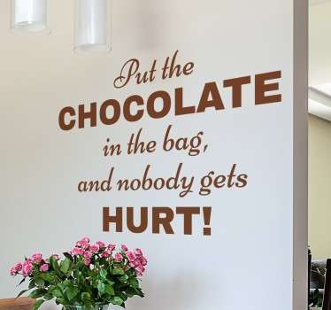 A funny wall quote sticker with the words; 'Put the chocolate in the bag and nobody gets hurt'! Ideal for creating a light-hearted atmosphere.