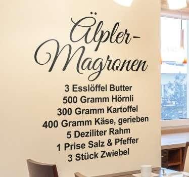 Dekorativer Aufkleber für die Wände in Ihrer Küche oder im Esszimmer. Das Wandtattoo mit dem Rezept der Älpler Magronen.