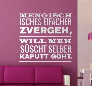 """Wandtattoo """"Mengisch isches eifacher zvergeh, will meh süscht selber kaputt goht."""". Schweizer Dialekt kombiniert mit einem Spruch."""