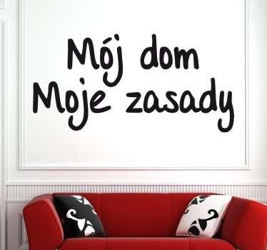 Mój dom, Moje zasady to zabawna naklejka z napisem po polsku, która da wszystkim do zrozumienia, kto tu rządzi!