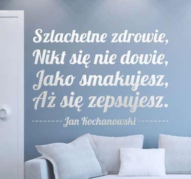 Dekoracja ścienna przedstawiająca cytat z fraszki Jana Kochanowskiego,czyli 'Szlachetne zdrowie ,Nikt się nie dowie,Jako smakujesz,Aż się zepsujesz'.