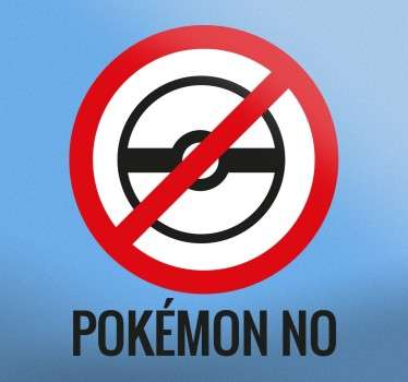 "The wall decal consists of the text ""pokemon no"", above it is a pokeball with a no entry sign."
