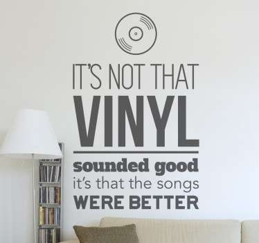 "Vinil decorativo com a frase ""It's not that vinyl sounded good, it's that the songs were better"". Adesivo de parede com decoração de interiores."