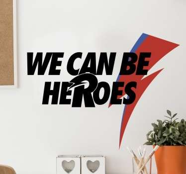 "Un sticker mural citation de Bowie ""we can be heroes"", applicable sur toutes surfaces et aux dimensions personnalisables."