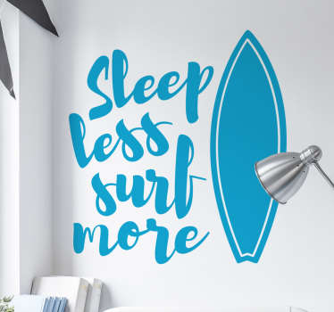 "The wall sticker consists of the text ""Sleep less, Surf More"" next to a picture of a surfboard."