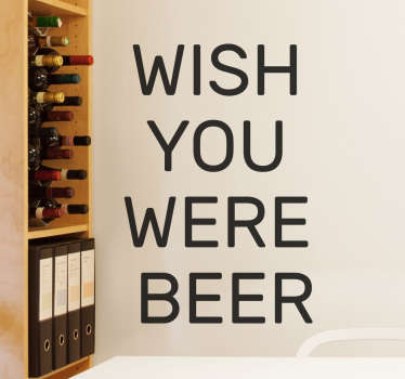 "The well known phrase of ""wish you were here"" is changed to ""wish you were beer!"""