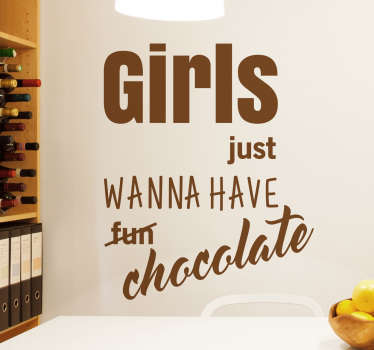 Girls just wanna have chocolate wall sticker. This funny sticker shows the word fun crossed out and replaced with the word chocolate